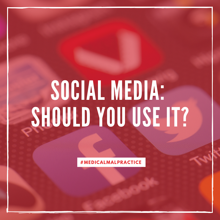 Medical Malpractice & Social Media: Should You Use It?
